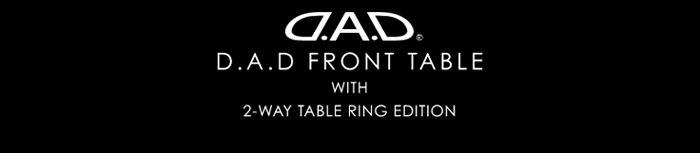 D.A.D フロントテーブル